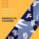chiacchiere estive sulla fiber art con NearteNeparte : la Biennale di Losanna